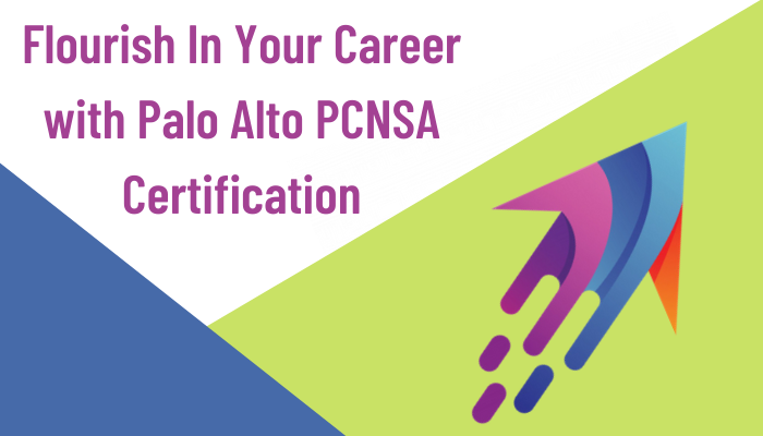 The Valuable Impact of Earning Palo Alto PCNSACertification